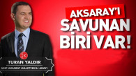Turan Yaldır: Artık Aksaray'ı savunan biri var