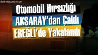 Aksaray'dan çalınan araç Ereğli'de bulundu