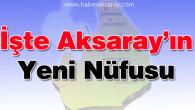 İşte Aksaray'ın yeni nüfusu