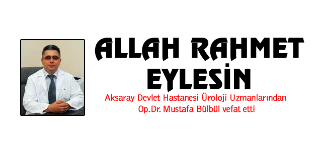 Doktor Mustafa Bülbül vefat etti
