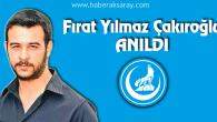 Fırat Yılmaz Çakıroğlu Aksaray'da anıldı