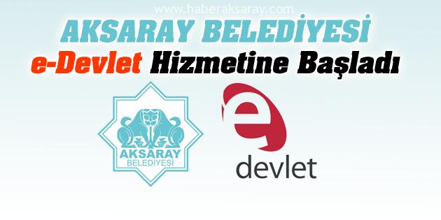 Aksaray Belediyesi e-Devlet ile hizmet vermeye başladı