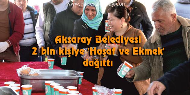 Aksaray Belediyesi 2 bin kişiye 'Hoşaf ve Ekmek' dağıttı