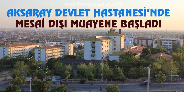 Aksaray Devlet Hastanesi'nde mesai dışı muayene başladı