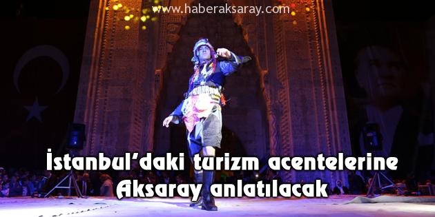 İstanbul'daki turizm acentelerine Aksaray anlatılacak