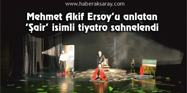 'Şair' isimli tiyatro sahnelendi