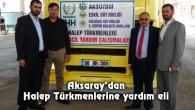 Aksaray'dan Halep Türkmenlerine yardım eli