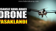 Aksaray'da insansız hava aracı kullanımı yasaklandı