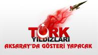 Türk Yıldızları Aksaray semalarında gösteri yapacak