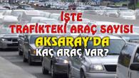 Aksaray'da trafiğe kayıtlı araç sayısı 107 bin 888 oldu