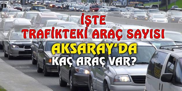 Aksaray'da araç sayısı artıyor