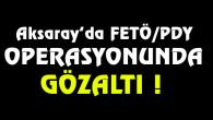Aksaray'da FETÖ operasyonu: 9 gözaltı