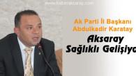 Ak Parti İl Başkanı Karatay: Aksaray Sağlıklı Gelişiyor
