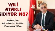 Aksaray Valisi Şeref Ataklı gidiyor mu?