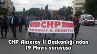 CHP Aksaray'dan 19 Mayıs yürüyüşü