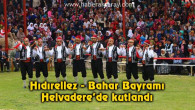 Hıdırellez – Bahar Bayramı Helvadere'de kutlandı