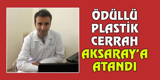 Ödüllü Plastik Cerrah Aksaray'a atandı!
