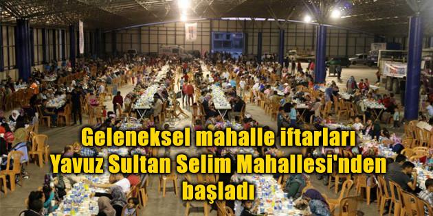 Geleneksel mahalle iftarları Yavuz Sultan Selim Mahallesi'nden başladı