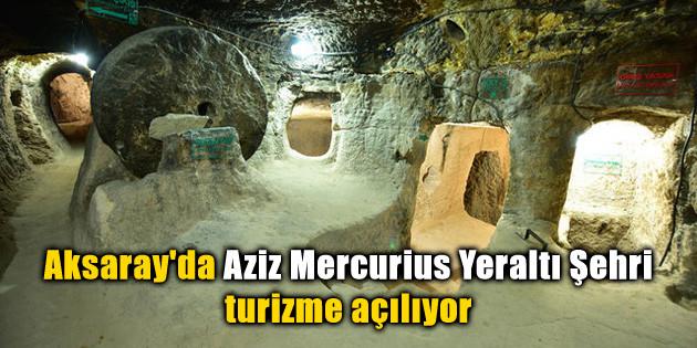 Aksaray'da Aziz Mercurius Yeraltı Şehri turizme açılıyor