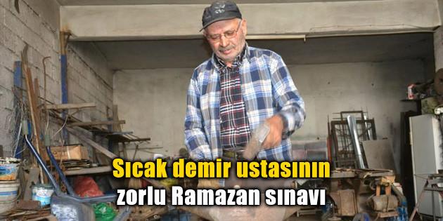 Sıcak demir ustasının zorlu Ramazan sınavı