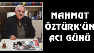 Eski Vekil Mahmut Öztürk'ün acı günü
