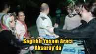 Sağlıklı Yaşam Aracı Aksaray'da