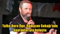 Talha Bora Öge Ramazan Sokağı'nda hayranlarıyla buluştu