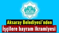 Aksaray Belediyesi'nden bayram ikramiyesi