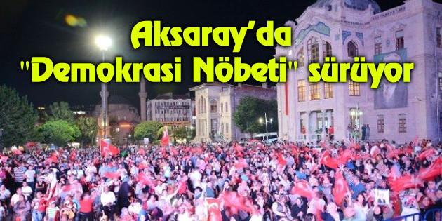 """Aksaray'da """"Demokrasi Nöbeti"""" sürüyor"""