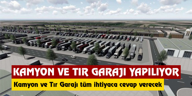 Aksaray'a kamyon ve tır garajı yapılıyor