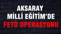 Aksaray Milli Eğitim'de gözaltı depremi!