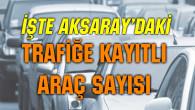 Aksaray'da trafiğe kayıtlı araç sayısı 111 bin 945 oldu