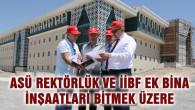 ASÜ Rektörlük ve İİBF ek bina inşaatları bitmek üzere