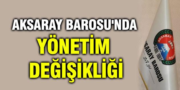 Aksaray Barosu'nda yönetim değişikliği