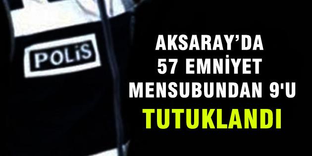 57 emniyet mensubundan, 9'u tutuklandı