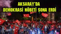 Aksaray'da Demokrasi Nöbeti sona erdi