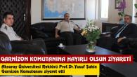 Rektör Şahin'den Garnizon Komutanına hayırlı olsun ziyareti