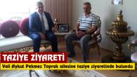 Vali Aykut Pekmez Toprak ailesine taziye ziyaretinde bulundu