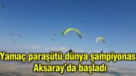 Yamaç paraşütü dünya şampiyonası Aksaray'da yapılıyor