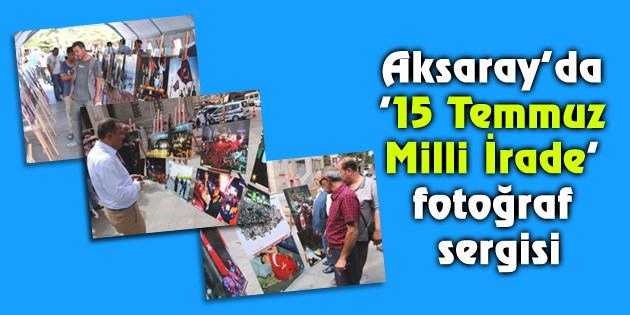 Aksaray'da '15 Temmuz Milli İrade' fotoğraf sergisi