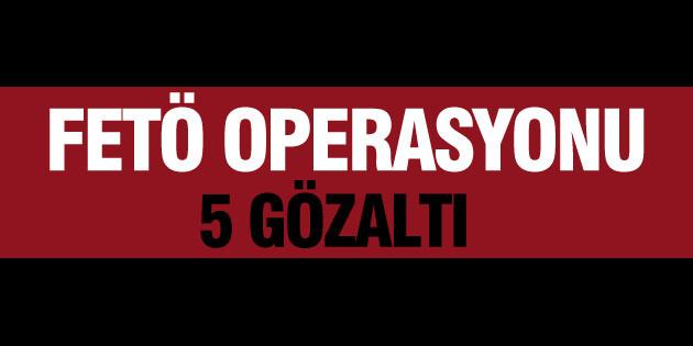 Aksaray'da FETÖ operasyonu: 5 gözaltı