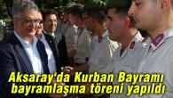 Aksaray'da Kurban Bayramı bayramlaşma töreni yapıldı