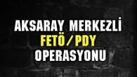Aksaray merkezli FETÖ/PDY operasyonu