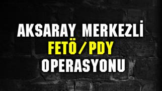 Aksaray merkezli FETÖ operasyonu: 17 gözaltı