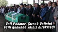 Vali Pekmez, Şırnak Valisini acılı gününde yalnız bırakmadı