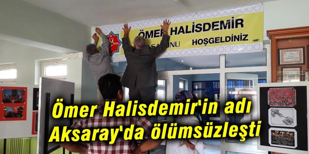 Ömer Halisdemir'in adı Aksaray'da ölümsüzleşti