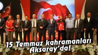 15 Temmuz kahramanları Aksaray'da!
