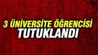 3 üniversite öğrencisi FETÖ'den tutuklandı