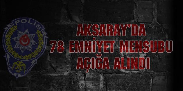 Aksaray'da 78 emniyet mensubu açığa alındı