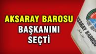 Aksaray Barosu seçimini yaptı